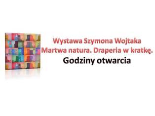 Wystawa Szymona Wojtaka czynna – informacja